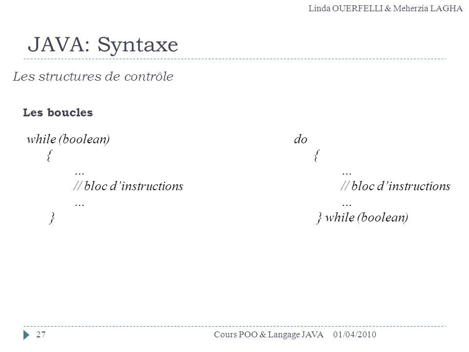 JAVA: Syntaxe Les structures de contrôle while (boolean) { …
