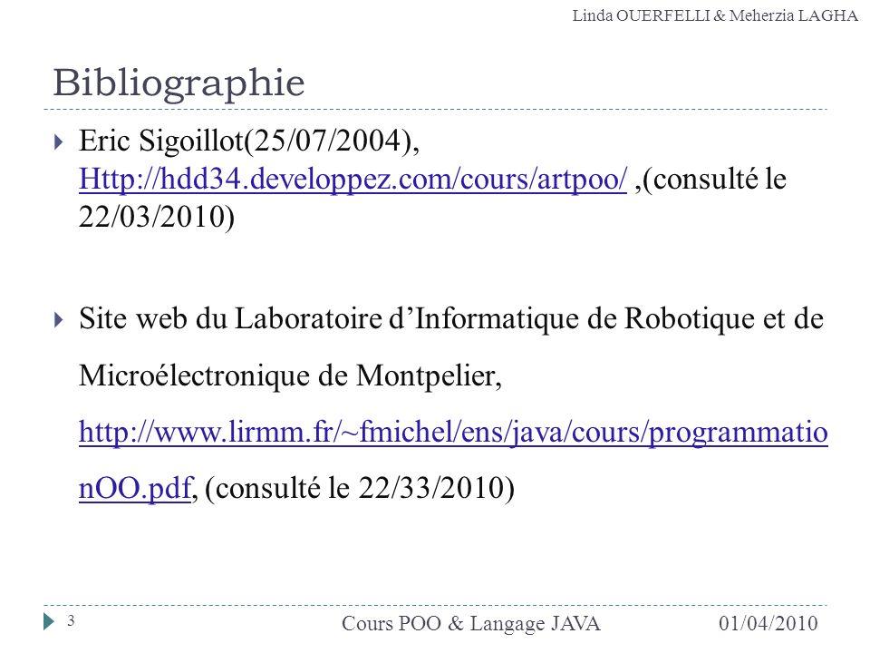 01/04/2010 Bibliographie. Eric Sigoillot(25/07/2004), Http://hdd34.developpez.com/cours/artpoo/ ,(consulté le 22/03/2010)