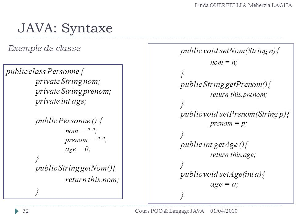 JAVA: Syntaxe nom = n; } return this.nom; Exemple de classe