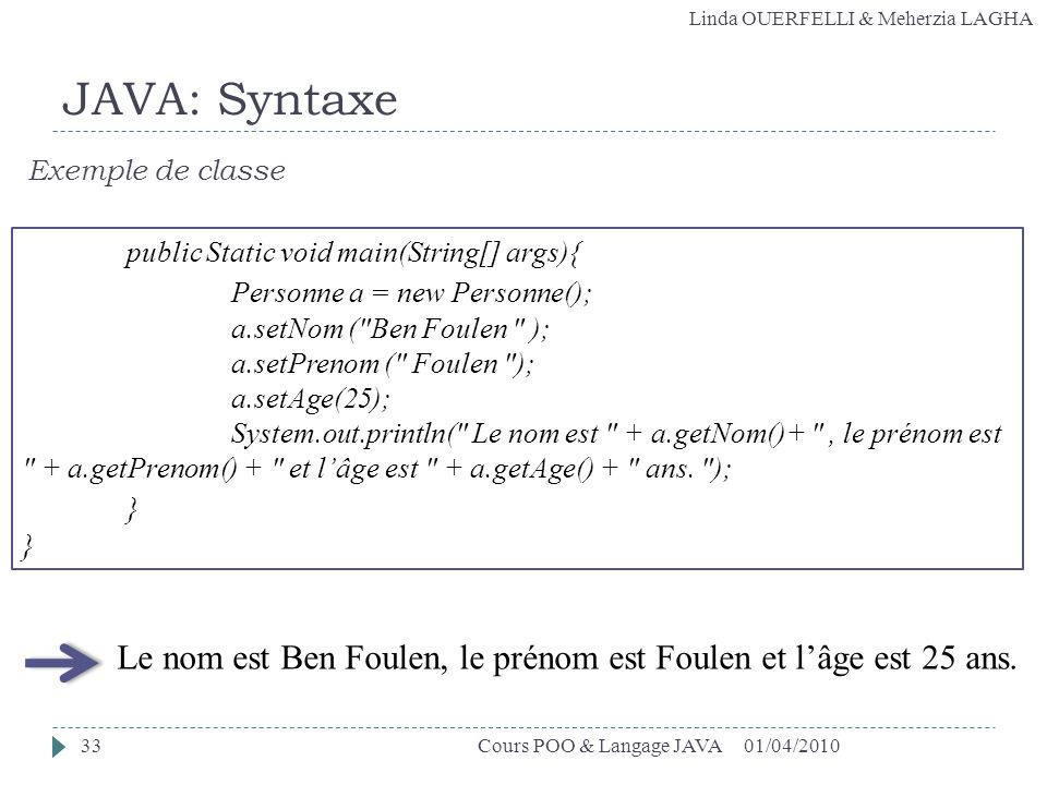 JAVA: Syntaxe Personne a = new Personne(); }