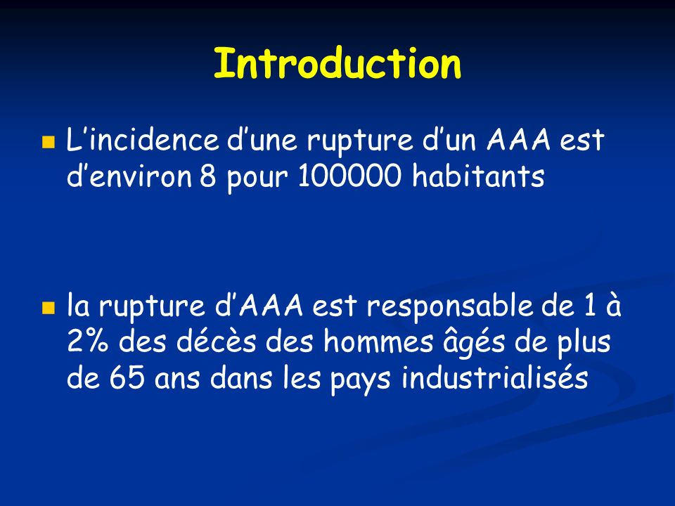 Introduction L'incidence d'une rupture d'un AAA est d'environ 8 pour 100000 habitants.
