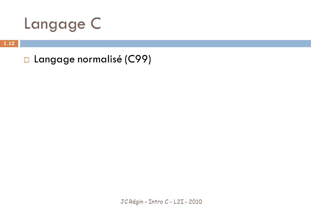 Langage C Langage normalisé (C99) JC Régin - Intro C - L2I - 2010