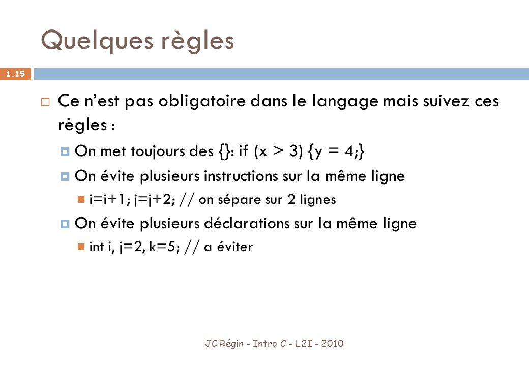 Quelques règles Ce n'est pas obligatoire dans le langage mais suivez ces règles : On met toujours des {}: if (x > 3) {y = 4;}