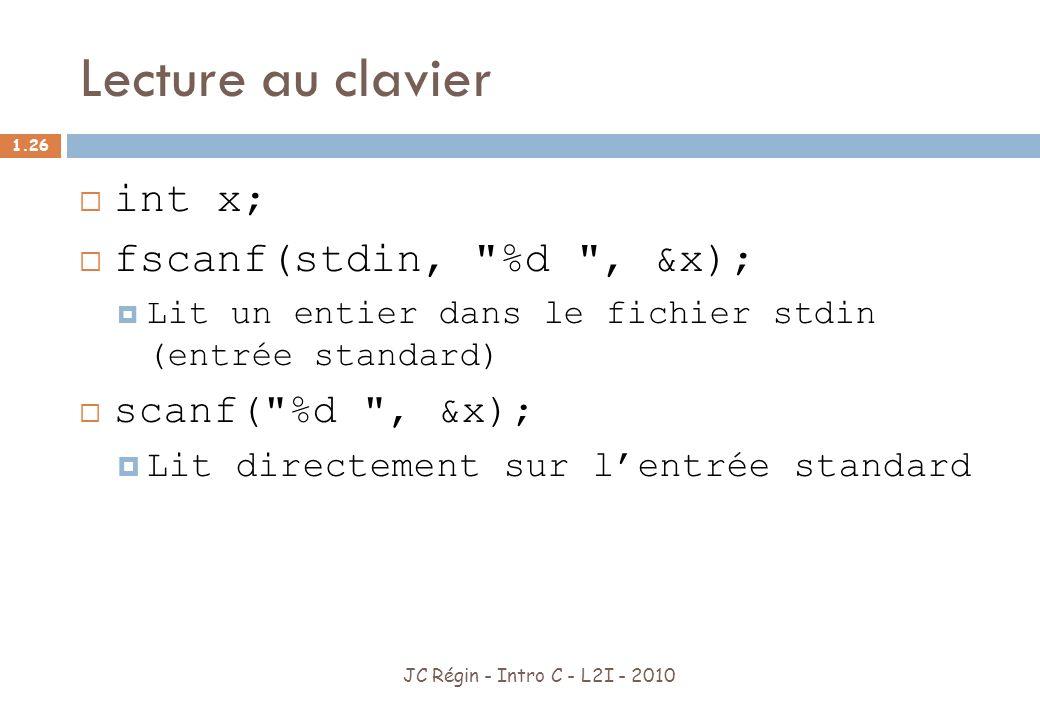 Lecture au clavier int x; fscanf(stdin, %d , &x); scanf( %d , &x);