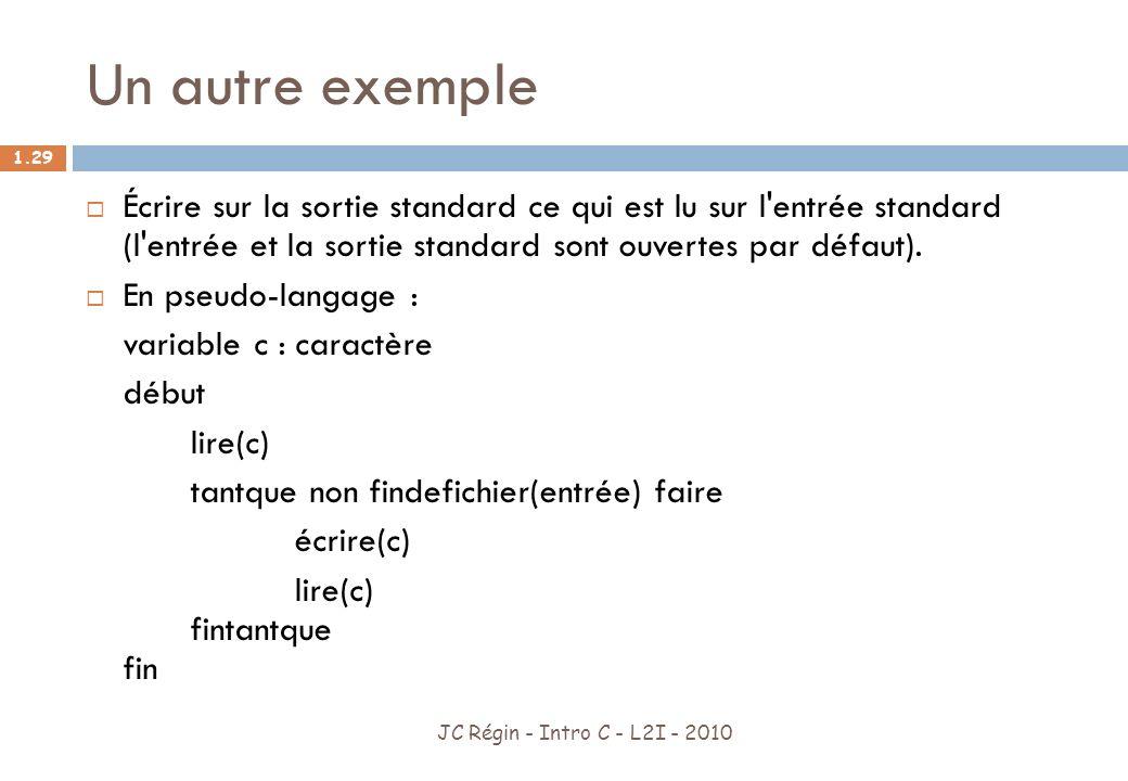 Un autre exemple Écrire sur la sortie standard ce qui est lu sur l entrée standard (l entrée et la sortie standard sont ouvertes par défaut).