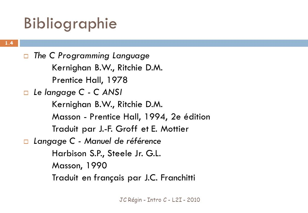 Bibliographie The C Programming Language Kernighan B.W., Ritchie D.M.