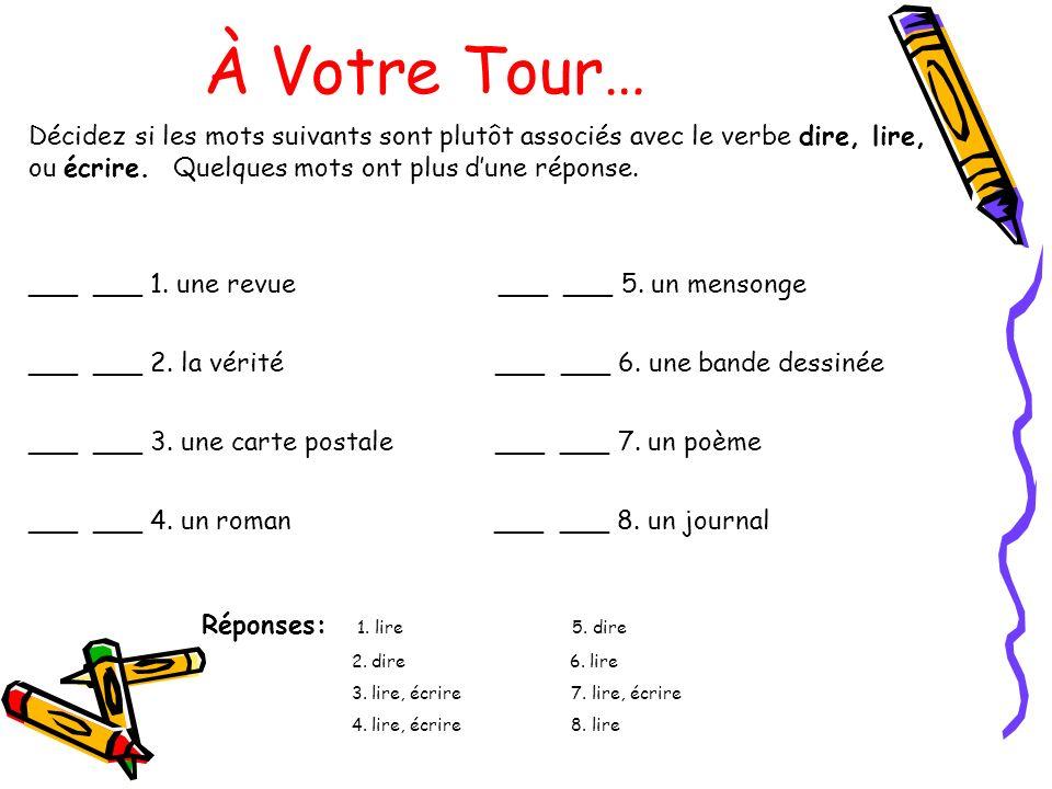 À Votre Tour… Décidez si les mots suivants sont plutôt associés avec le verbe dire, lire, ou écrire. Quelques mots ont plus d'une réponse.
