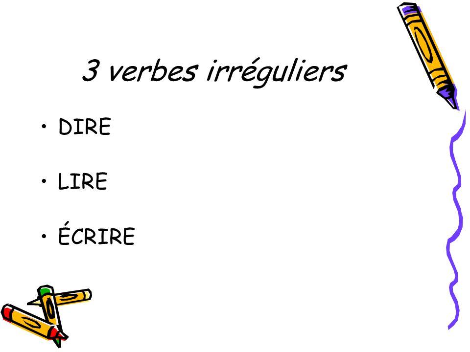 3 verbes irréguliers DIRE LIRE ÉCRIRE
