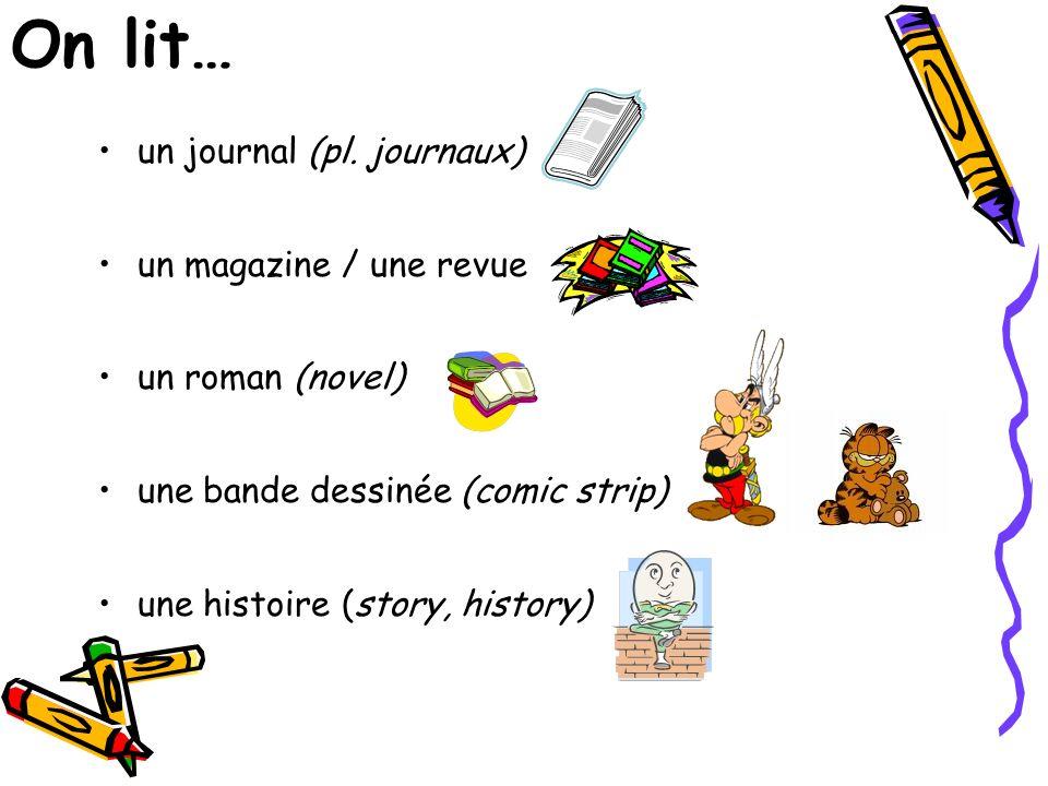 On lit… un journal (pl. journaux) un magazine / une revue