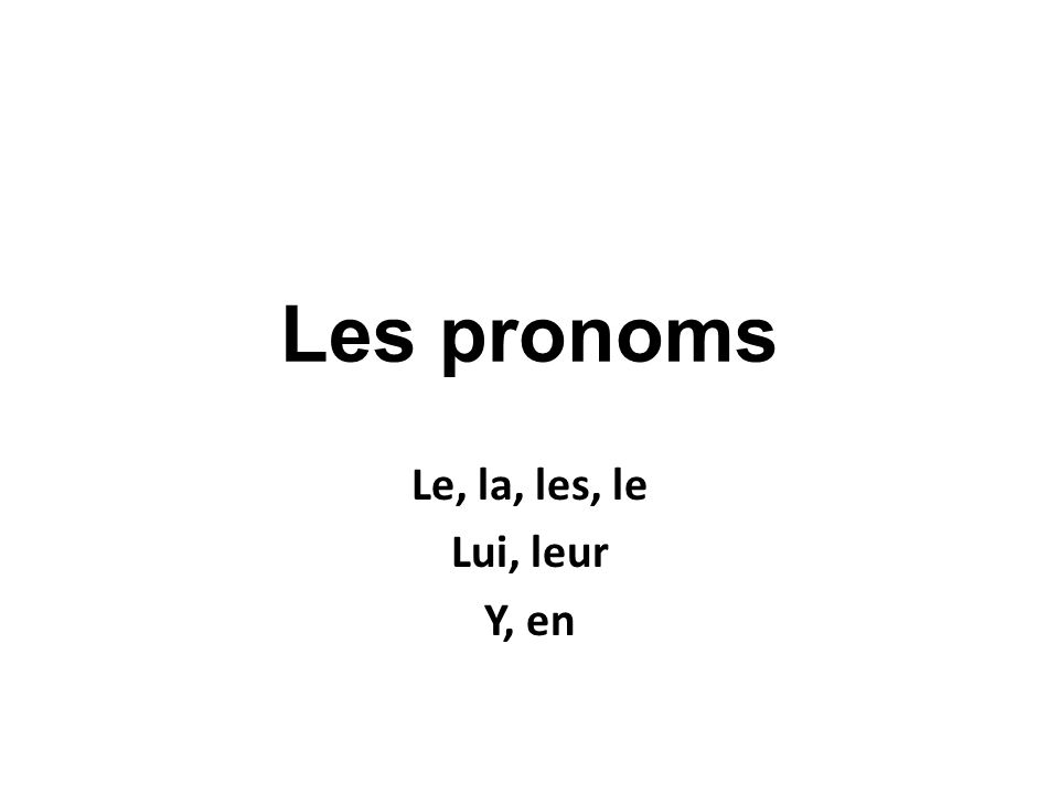 Les pronoms Le, la, les, le Lui, leur Y, en