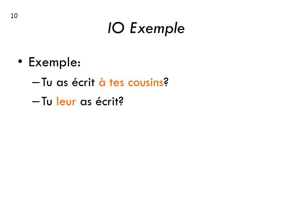 10 IO Exemple Exemple: Tu as écrit à tes cousins Tu leur as écrit