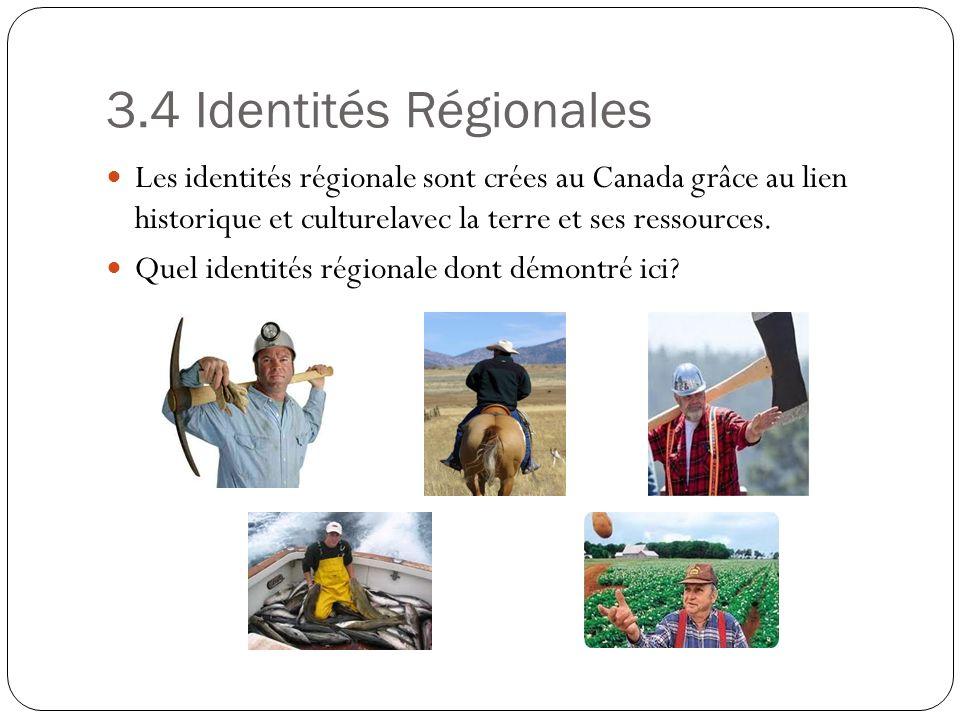 3.4 Identités Régionales Les identités régionale sont crées au Canada grâce au lien historique et culturelavec la terre et ses ressources.