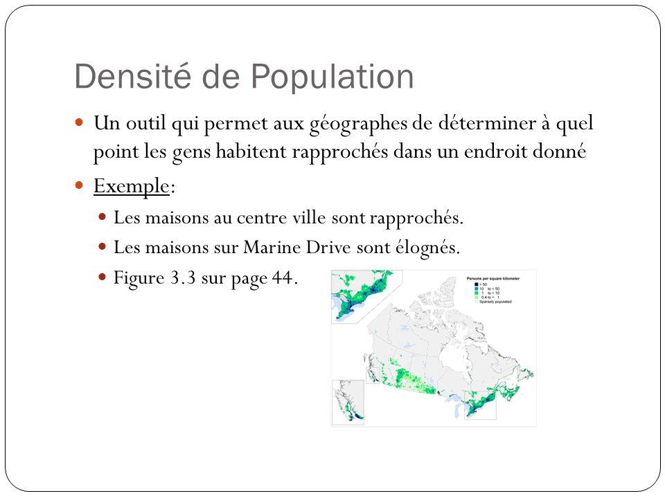 Densité de Population Un outil qui permet aux géographes de déterminer à quel point les gens habitent rapprochés dans un endroit donné.
