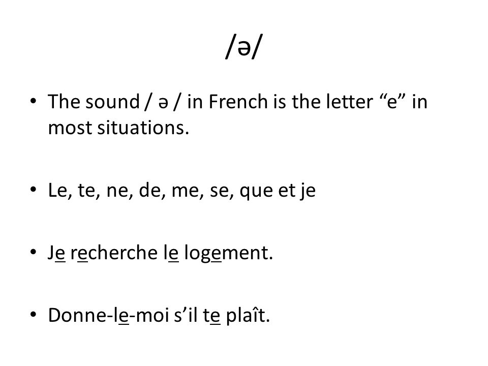 /ə/ The sound / ə / in French is the letter e in most situations.