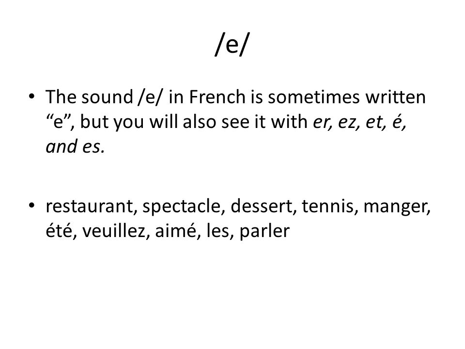 /e/ The sound /e/ in French is sometimes written e , but you will also see it with er, ez, et, é, and es.