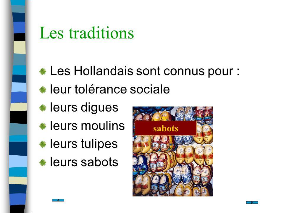 Les traditions Les Hollandais sont connus pour :