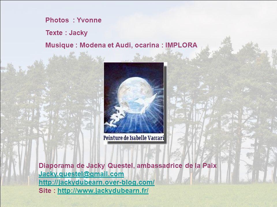Photos : Yvonne Texte : Jacky. Musique : Modena et Audi, ocarina : IMPLORA. Diaporama de Jacky Questel, ambassadrice de la Paix.