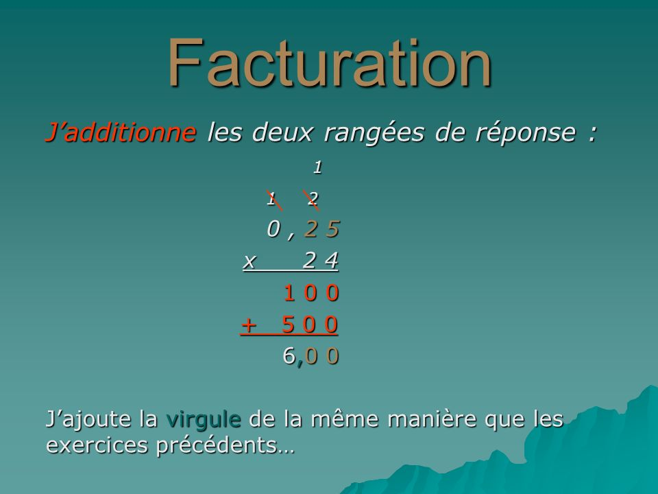 Facturation J'additionne les deux rangées de réponse : 1 1 2 0 , 2 5