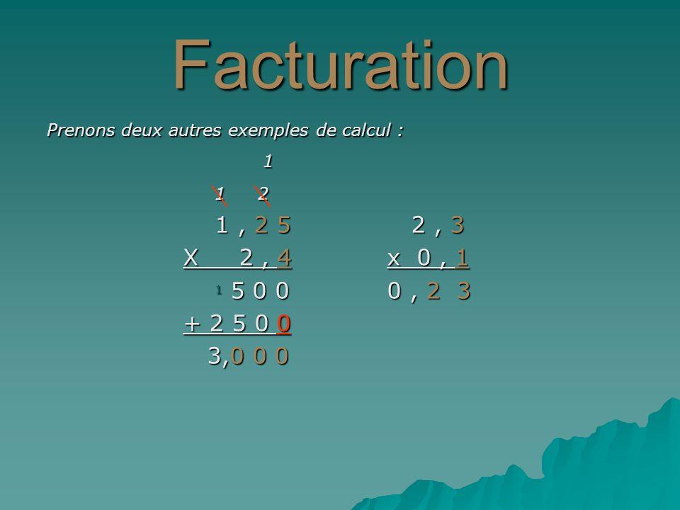 Facturation Prenons deux autres exemples de calcul : 1. 1 2. 1 , 2 5 2 , 3. X 2 , 4 x 0 , 1.