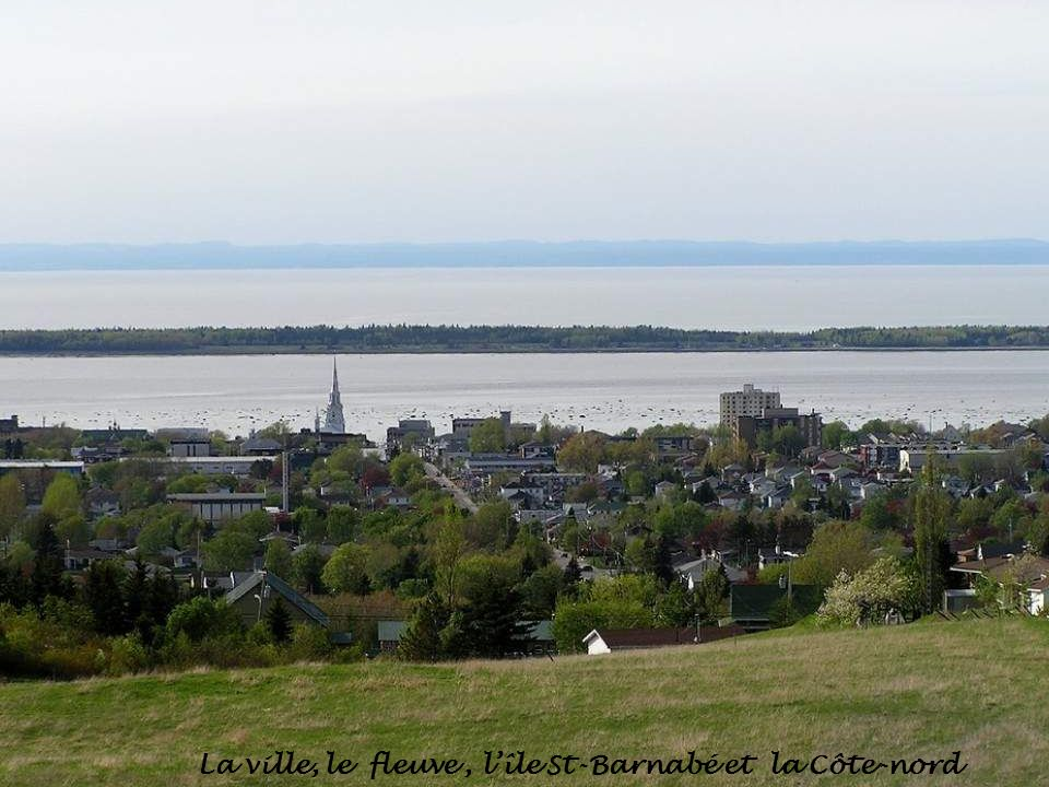 La ville, le fleuve , l'île St-Barnabé et la Côte-nord