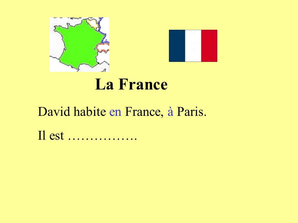 La France David habite en France, à Paris. Il est …………….