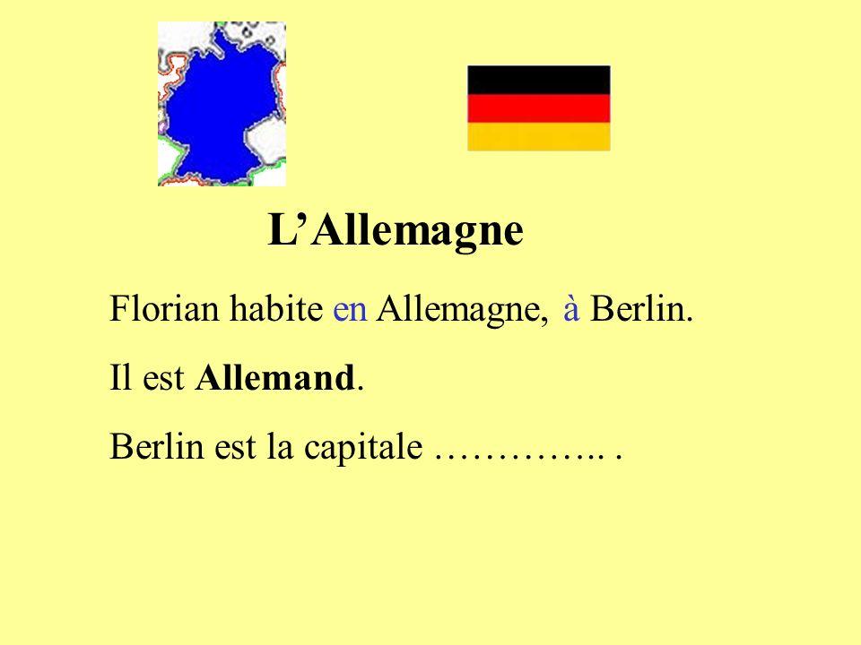 L'Allemagne Florian habite en Allemagne, à Berlin. Il est Allemand.