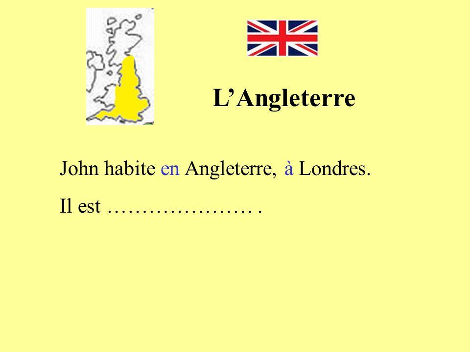 L'Angleterre John habite en Angleterre, à Londres. Il est ………………… .