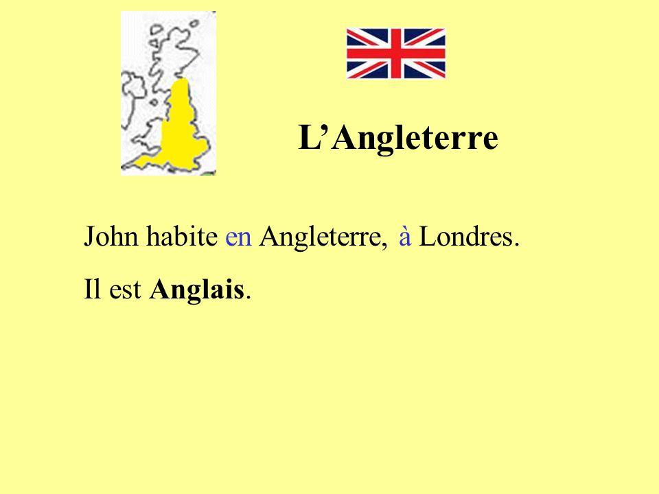 L'Angleterre John habite en Angleterre, à Londres. Il est Anglais.