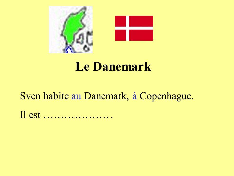 Le Danemark Sven habite au Danemark, à Copenhague. Il est ………………. .
