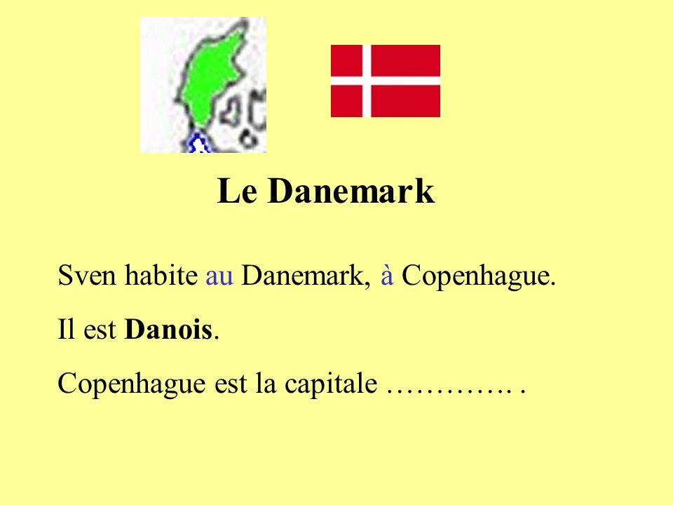 Le Danemark Sven habite au Danemark, à Copenhague. Il est Danois.