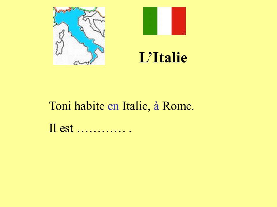 L'Italie Toni habite en Italie, à Rome. Il est ………… .