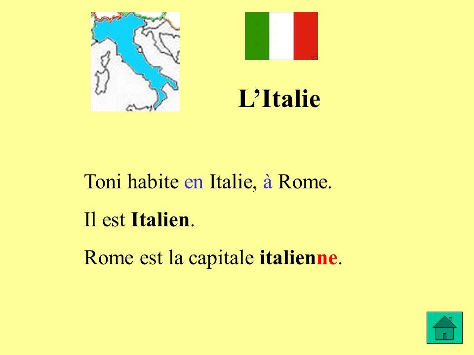 L'Italie Toni habite en Italie, à Rome. Il est Italien.