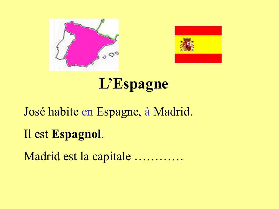 L'Espagne José habite en Espagne, à Madrid. Il est Espagnol.