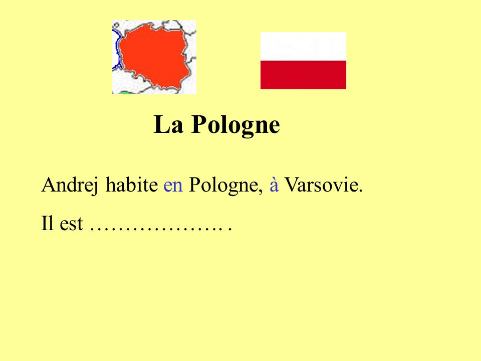 La Pologne Andrej habite en Pologne, à Varsovie. Il est ………………. .