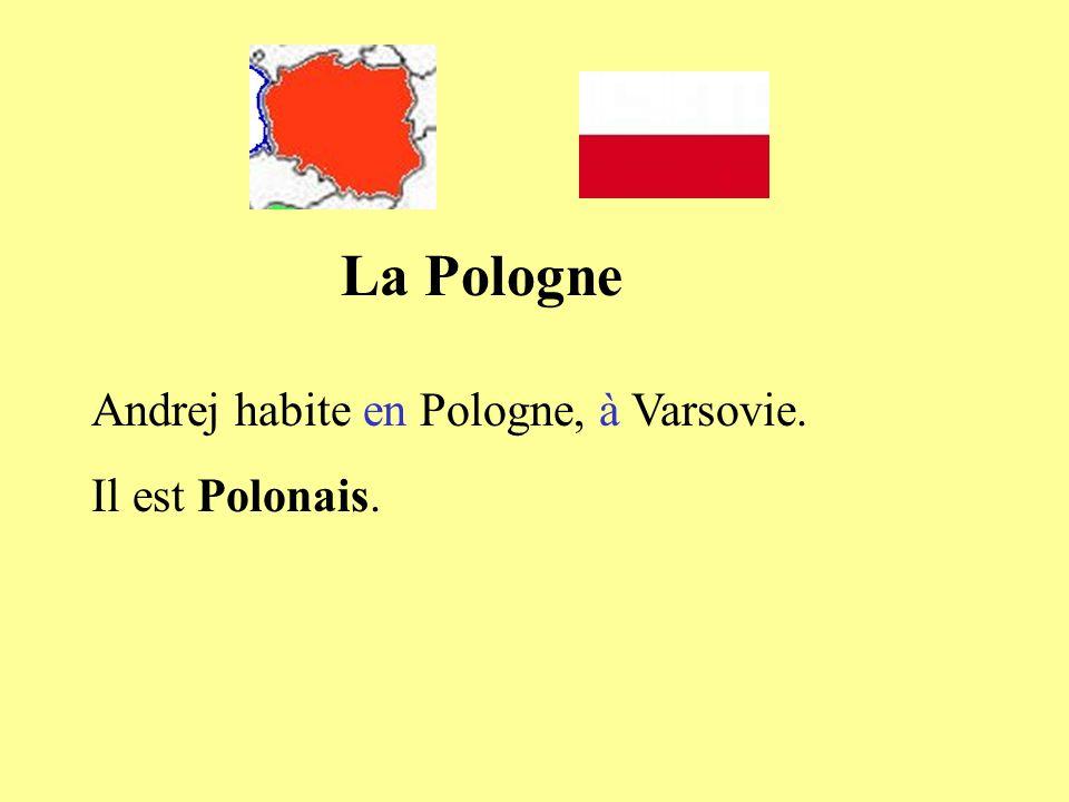 La Pologne Andrej habite en Pologne, à Varsovie. Il est Polonais.