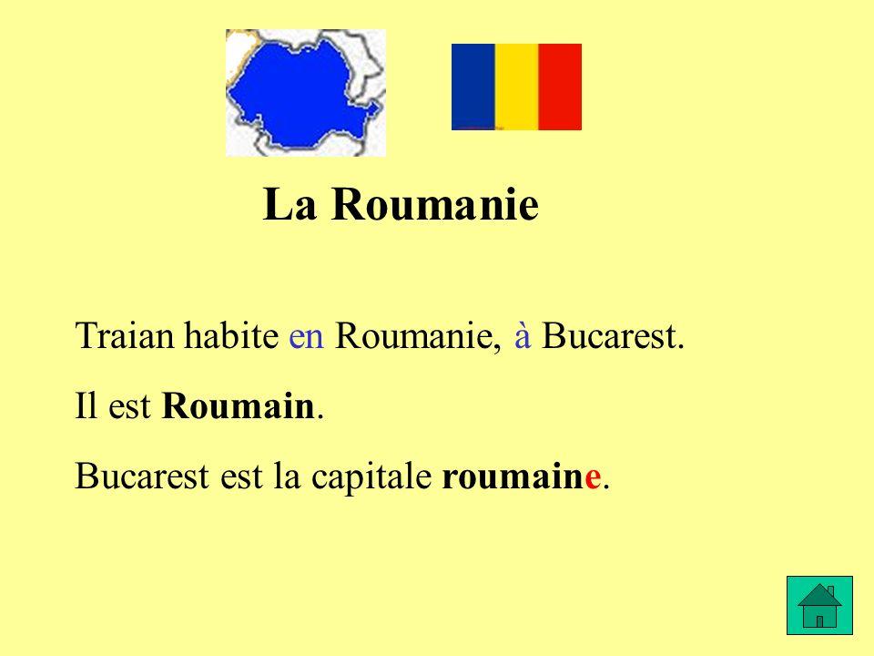 La Roumanie Traian habite en Roumanie, à Bucarest. Il est Roumain.