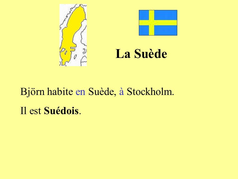 La Suède Björn habite en Suède, à Stockholm. Il est Suédois.