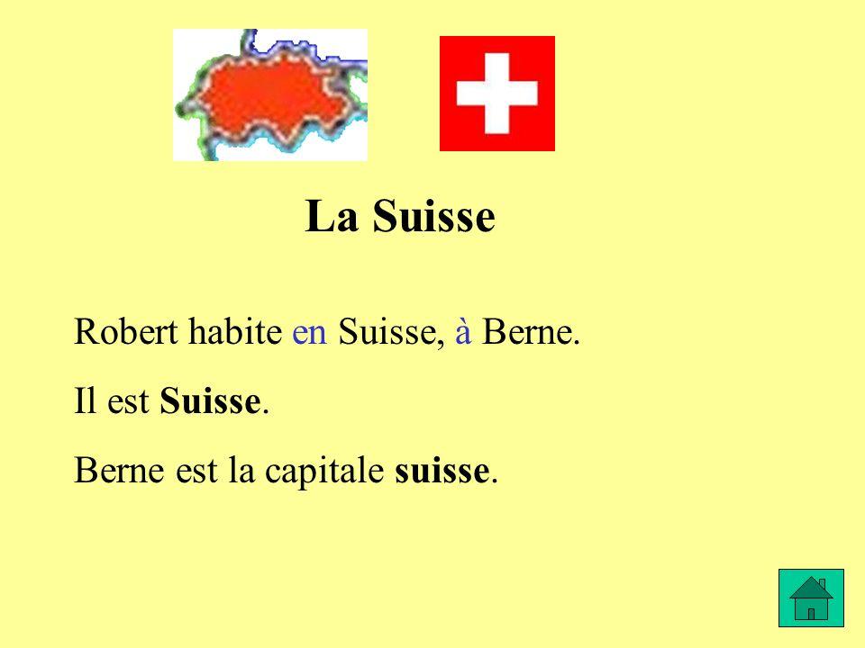 La Suisse Robert habite en Suisse, à Berne. Il est Suisse.