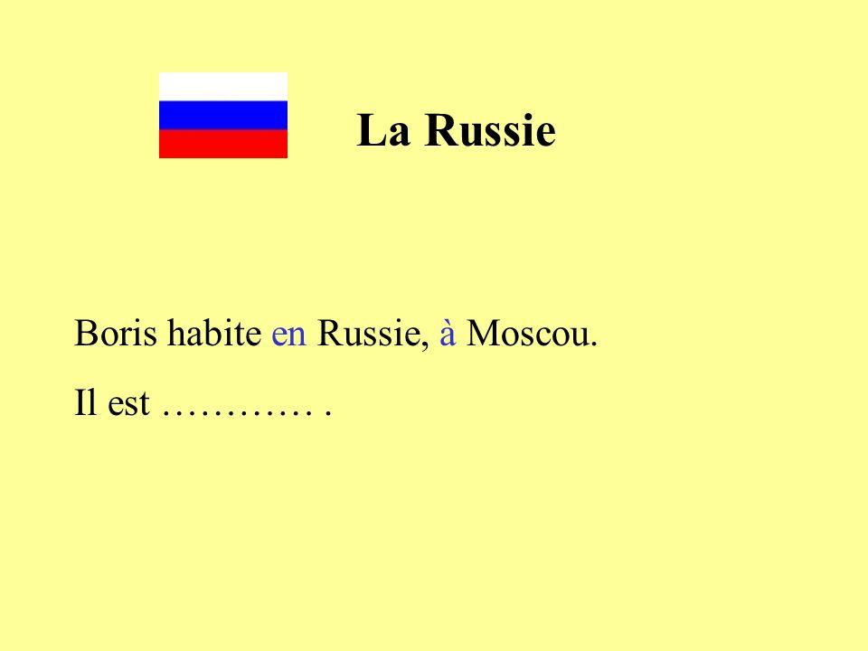 La Russie Boris habite en Russie, à Moscou. Il est ………… .