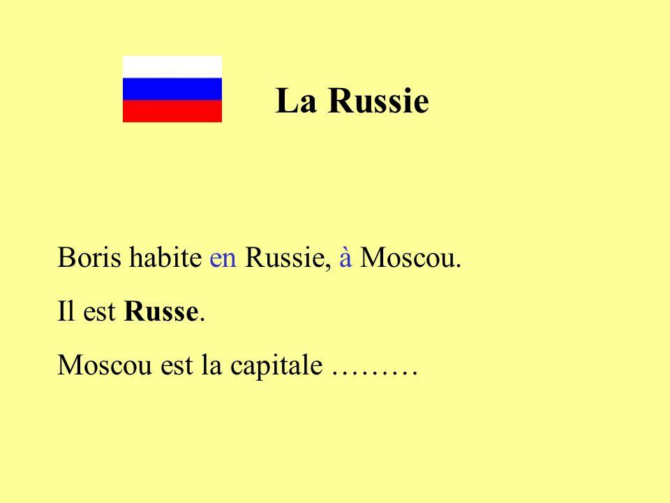 La Russie Boris habite en Russie, à Moscou. Il est Russe.