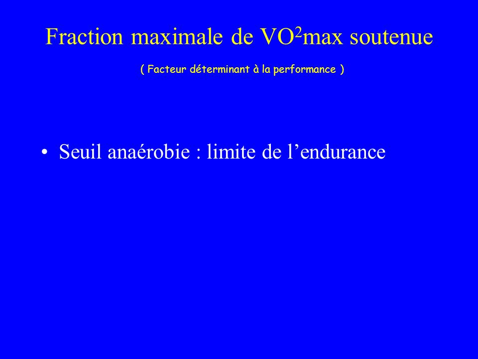 Fraction maximale de VO2max soutenue ( Facteur déterminant à la performance )