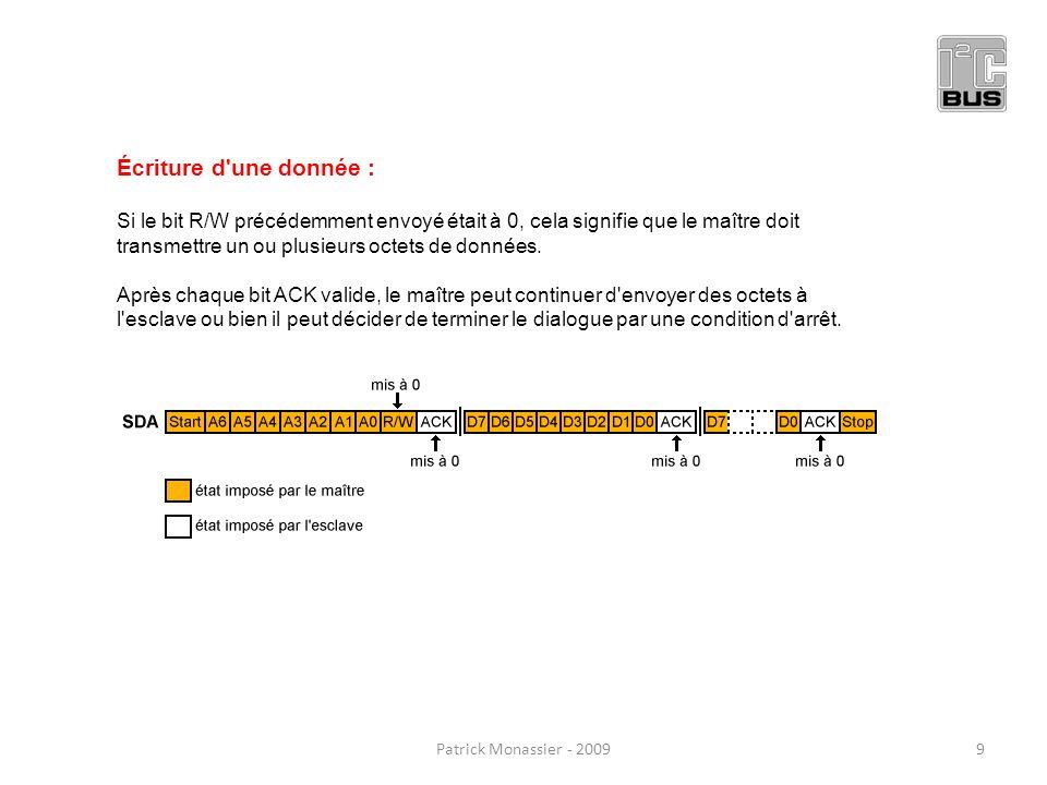 Écriture d une donnée : Si le bit R/W précédemment envoyé était à 0, cela signifie que le maître doit transmettre un ou plusieurs octets de données.