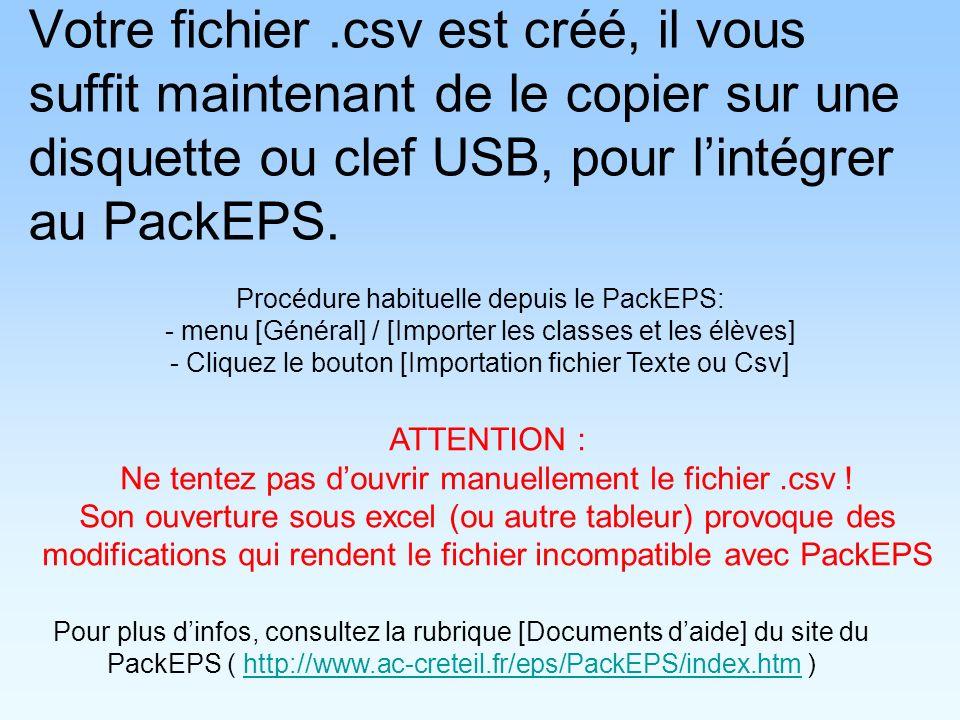 Votre fichier .csv est créé, il vous suffit maintenant de le copier sur une disquette ou clef USB, pour l'intégrer au PackEPS.