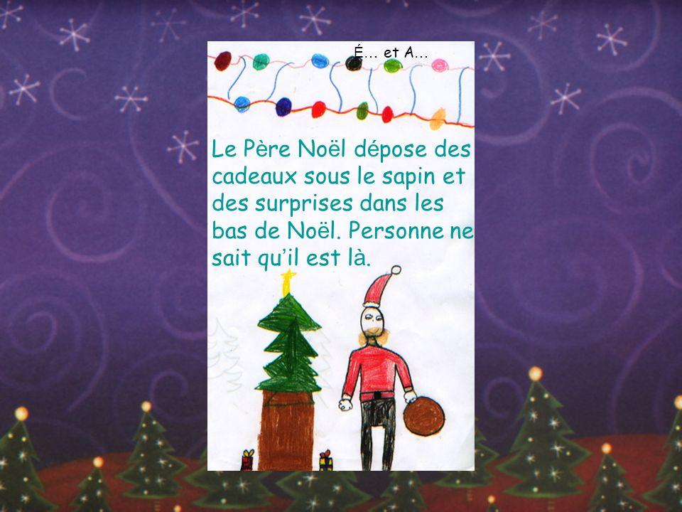 É… et A… Le Père Noël dépose des cadeaux sous le sapin et des surprises dans les bas de Noël.