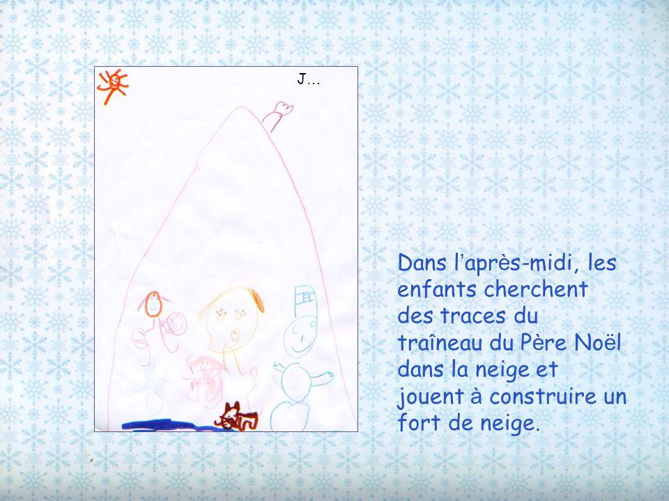 J… Dans l'après-midi, les enfants cherchent des traces du traîneau du Père Noël dans la neige et jouent à construire un fort de neige.