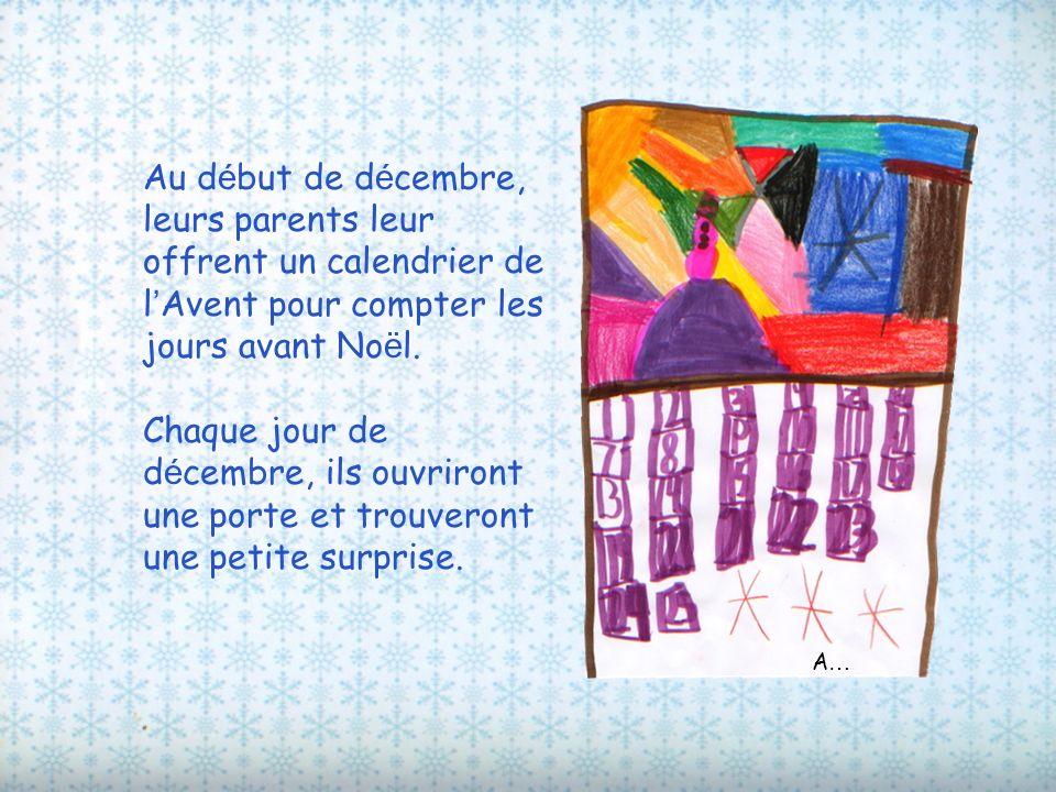 Au début de décembre, leurs parents leur offrent un calendrier de l'Avent pour compter les jours avant Noël.