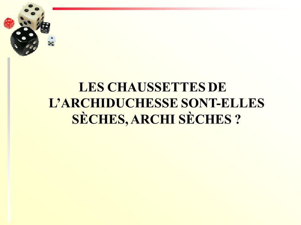 LES CHAUSSETTES DE L'ARCHIDUCHESSE SONT-ELLES SÈCHES, ARCHI SÈCHES