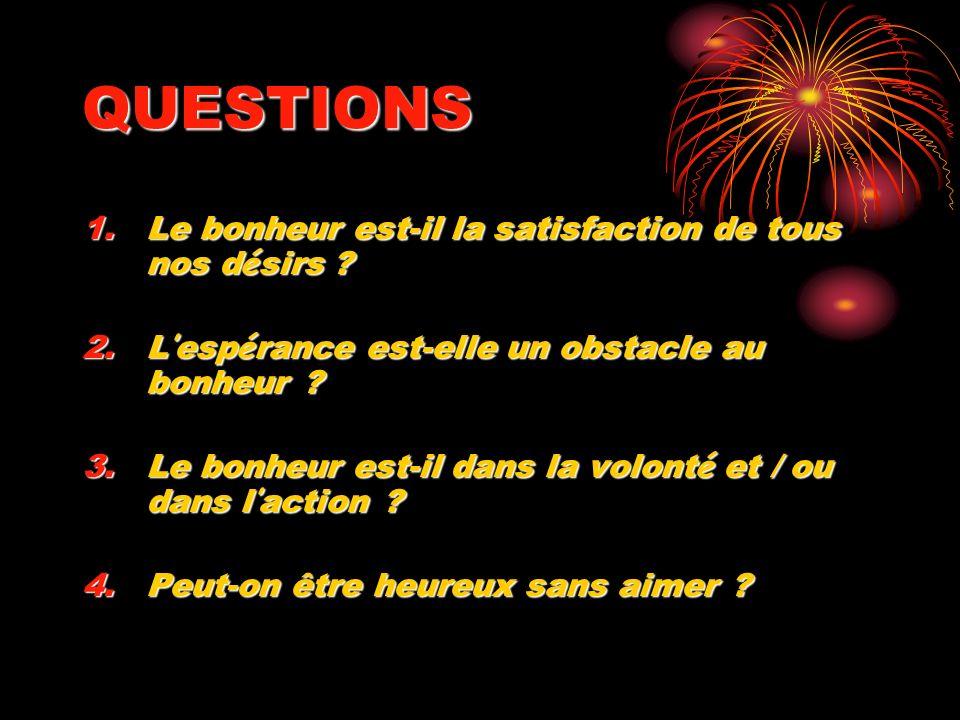 QUESTIONS Le bonheur est-il la satisfaction de tous nos désirs