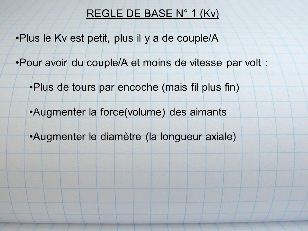 REGLE DE BASE N° 1 (Kv) Plus le Kv est petit, plus il y a de couple/A. Pour avoir du couple/A et moins de vitesse par volt :