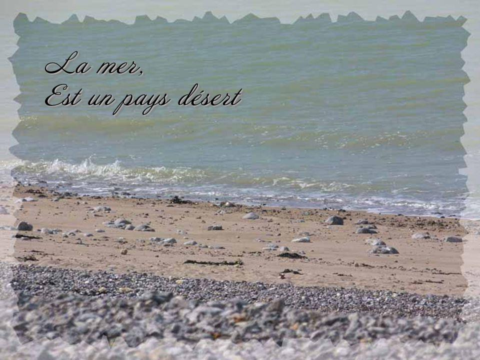 La mer, Est un pays désert